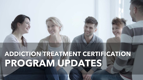 Addiction Treatment Certification Updates